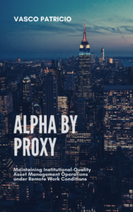 Alpha by Proxy: Maintaining Institutional-Quality Asset Management Operations under Remote Work Conditions Book Cover